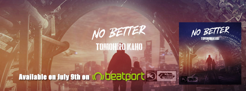 TOMOHIRO KAHO – NO BETTER