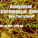 Ken Plus Ichiro – Analysticid (Astronomical (JAPAN) Remix)