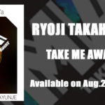 RYOJI TAKAHASHI & TTSYa – TAKE ME AWAY feat. Ayunje
